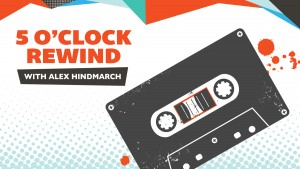 5 O'Clock Rewind with Alex