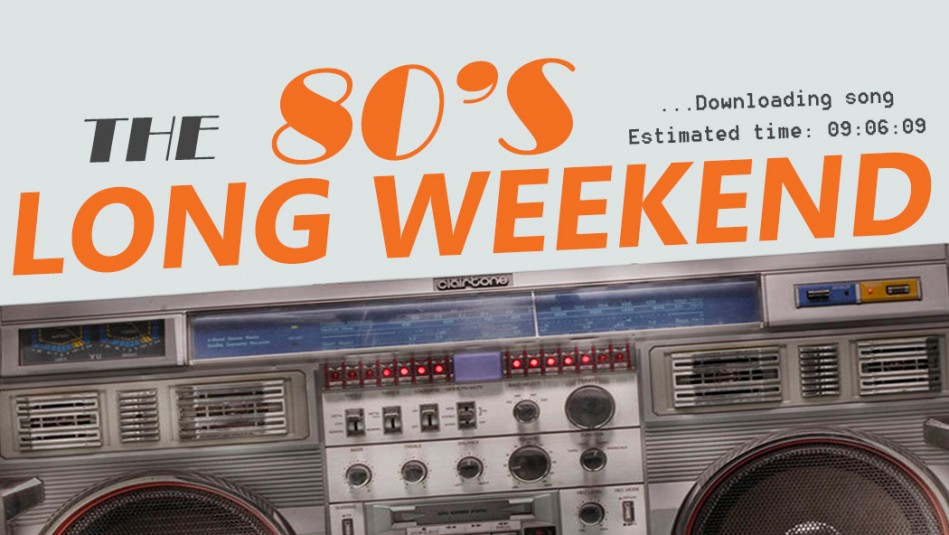 The 80's Long Weekend