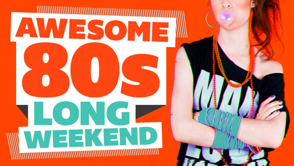 Awesome 80's Long Weekend
